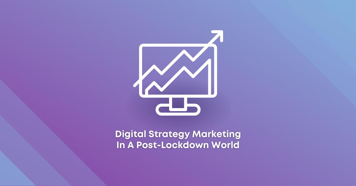 Digital Strategy Marketing In APost-Lockdown World