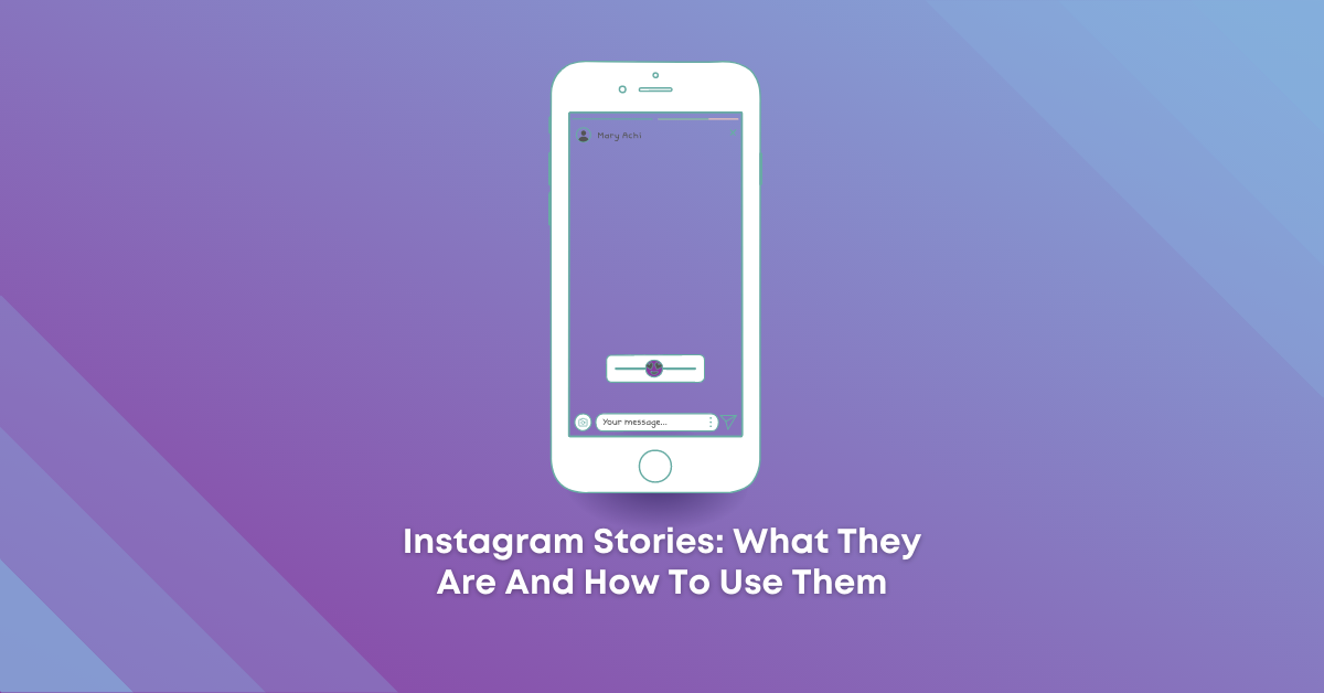 Instagram Stories: What They Are And How To Use Them