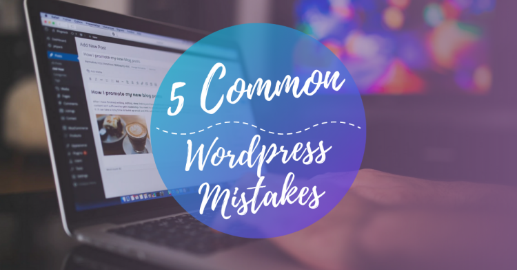 5 Common Mistakes WordPress Users Make