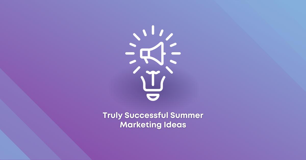 Truly Successful Summer Marketing Ideas