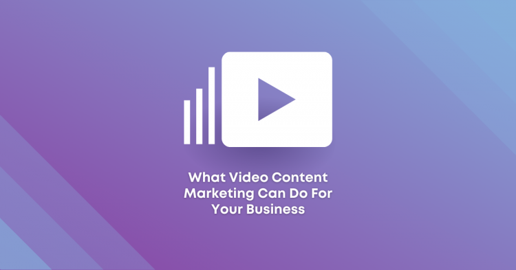What Video Content Marketing Can Do For Your Business