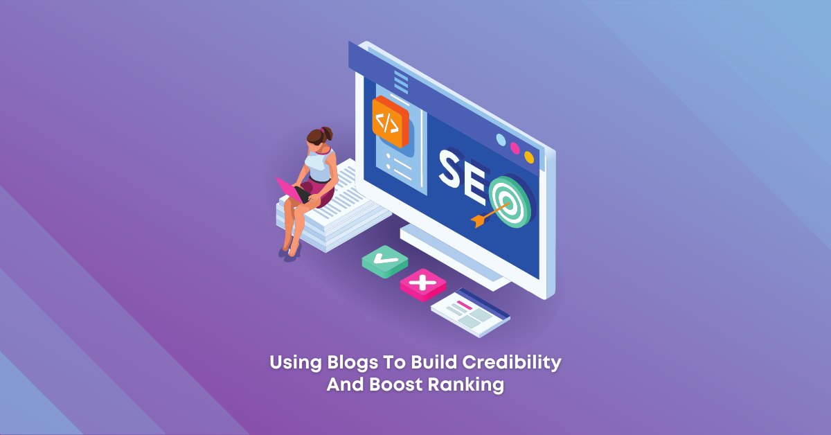 Using Blogs To Build Credibility And Boost Ranking