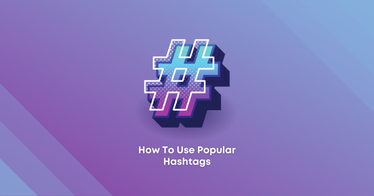 How To Use Popular Hashtags To EnhanceYour Social Media Posts