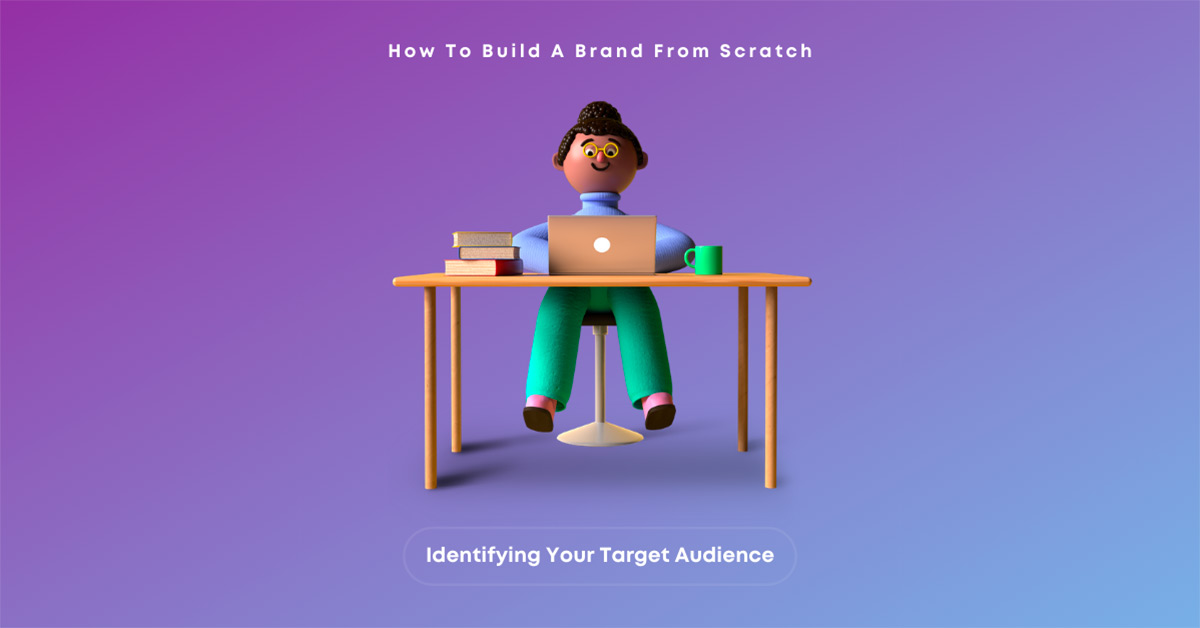 How To Build A Brand From Scratch: Owning Your Values and Identifying Your Target Audience
