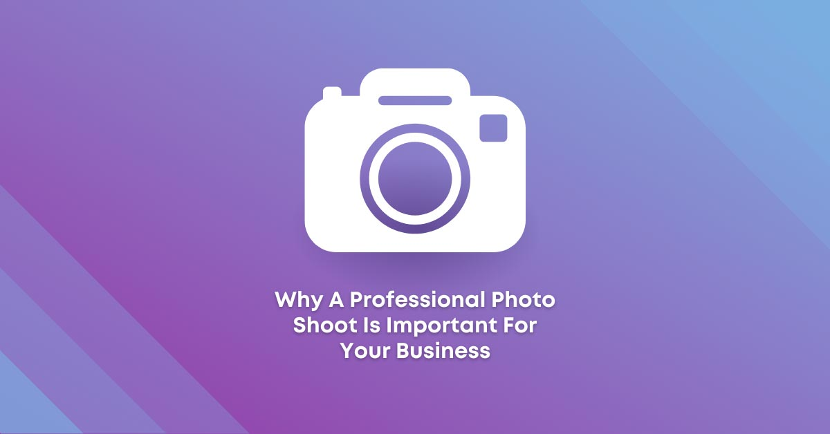 Why A Professional Photo Shoot Is Important For Your Business